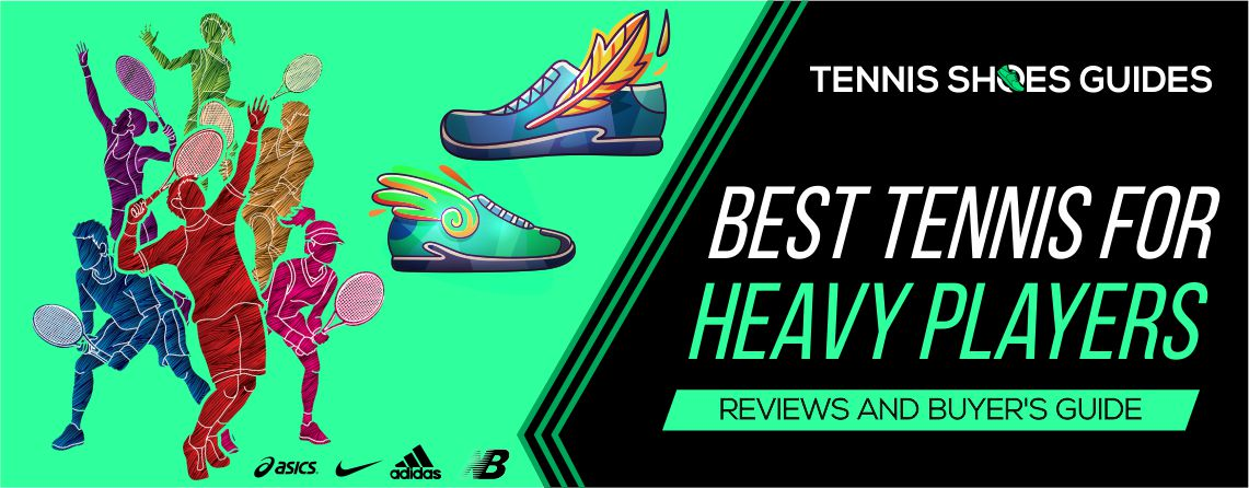 Best Tennis Shoes for Heavy Players reviews
