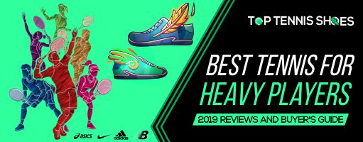 best tennis shoes for heavy players
