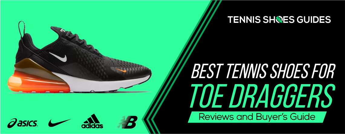 Top 10 Best Tennis Shoes for Toe Draggers Reviews 2020