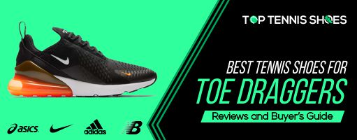 best tennis shoes for toe draggers
