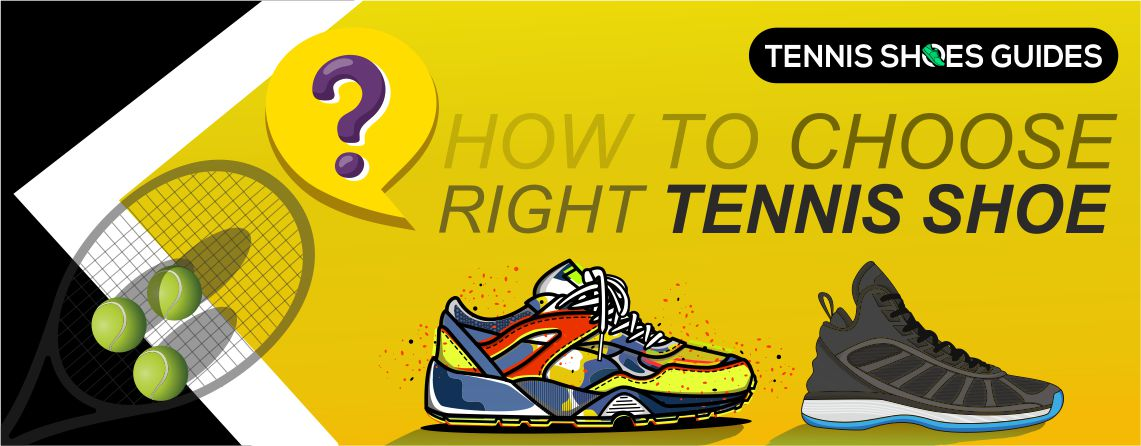 How to choose right pair of tennis shoes