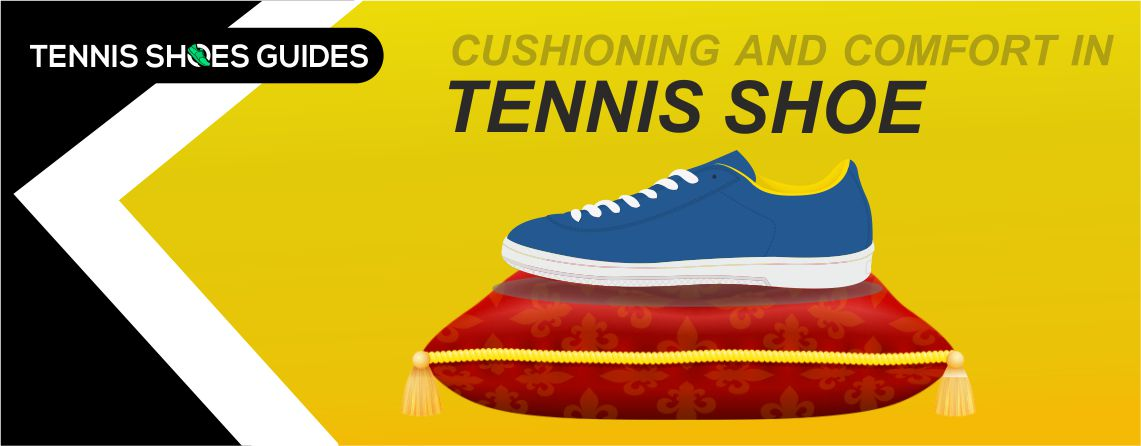 cushioning and comfort in tennis shoes